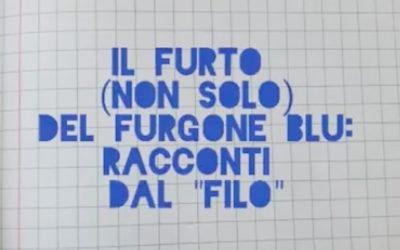 """IL FURTO (non solo) DEL FURGONE BLU: racconti dal """"FILO"""""""